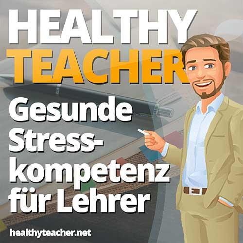 Podcast-Cover des Healthy Teacher Podcast mit Comicfigur eines Lehrers vor dem Schriftzug Healthy Teacher - Gesunde Stresskompetenz für Lehrer