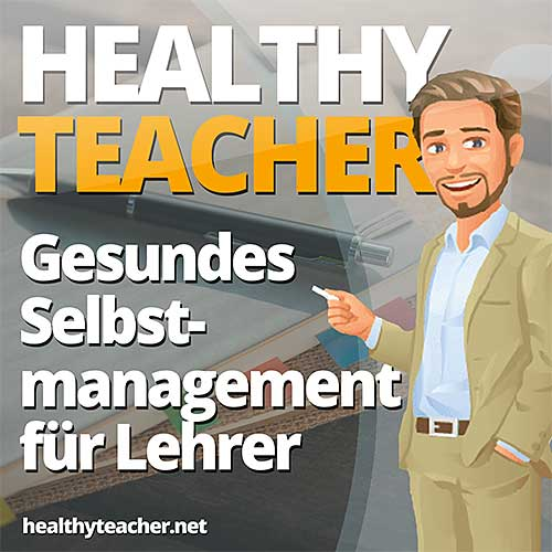 Podcast-Cover des Healthy Teacher Podcast mit Comicfigur eines Lehrers vor dem Schriftzug Healthy Teacher - Gesundes Selbstmanagement für Lehrer